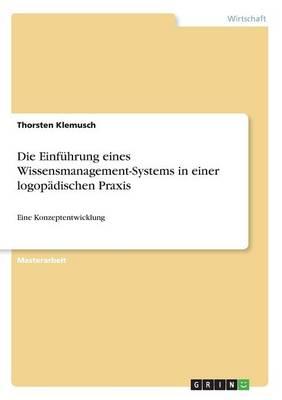 Die Einfuhrung Eines Wissensmanagement-Systems in Einer Logopadischen Praxis (Paperback)