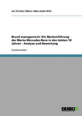Brand Management. Die Markenf hrung Der Marke Mercedes-Benz in Den Letzten Zehn Jahren (Paperback)