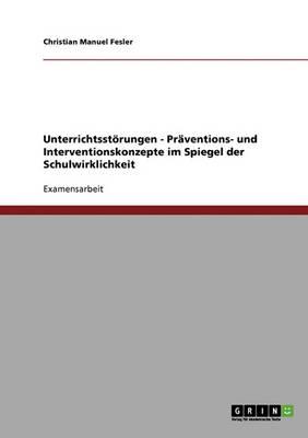 Unterrichtsstorungen. Praventions- Und Interventionskonzepte Im Spiegel Der Schulwirklichkeit (Paperback)
