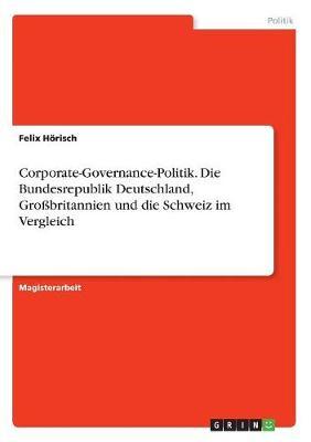 Corporate-Governance-Politik. Die Bundesrepublik Deutschland, Grobritannien Und Die Schweiz Im Vergleich (Paperback)