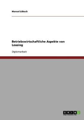 Betriebswirtschaftliche Aspekte Von Leasing (Paperback)
