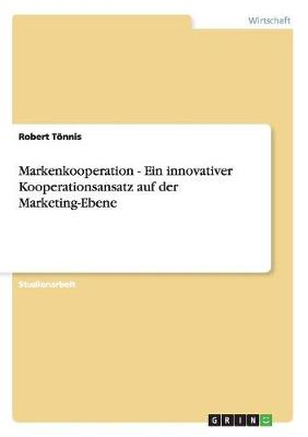 Markenkooperation - Ein Innovativer Kooperationsansatz Auf Der Marketing-Ebene (Paperback)