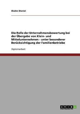 Die Rolle Der Unternehmensbewertung Bei Der Ubergabe Von Klein- Und Mittelunternehmen - Unter Besonderer Berucksichtigung Der Familienbetriebe (Paperback)