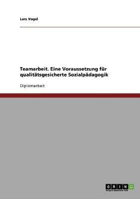 Teamarbeit. Eine Voraussetzung Fur Qualitatsgesicherte Sozialpadagogik (Paperback)