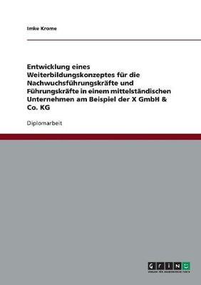 Ein Weiterbildungskonzept F r (Nachwuchs-)F hrungskr fte in Einem Mittelst ndischen Unternehmen (Paperback)