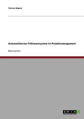 Automatisiertes Fruhwarnsystem Im Projektmanagement (Paperback)