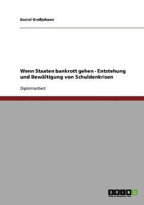 Wenn Staaten Bankrott Gehen: Entstehung Und Bewaltigung Von Schuldenkrisen (Paperback)