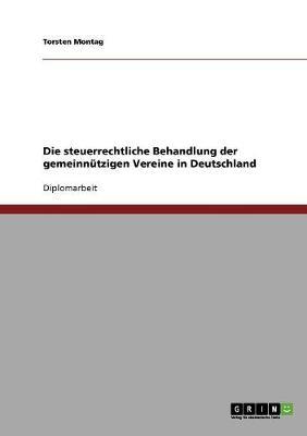 Die Steuerrechtliche Behandlung Der Gemeinnutzigen Vereine in Deutschland (Paperback)