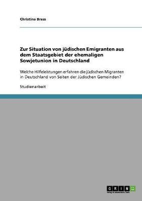 Zur Situation Von Judischen Emigranten Aus Dem Staatsgebiet Der Ehemaligen Sowjetunion in Deutschland (Paperback)