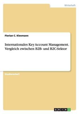 Internationales Key Account Management. Vergleich Zwischen B2B- Und B2c-Sektor (Paperback)