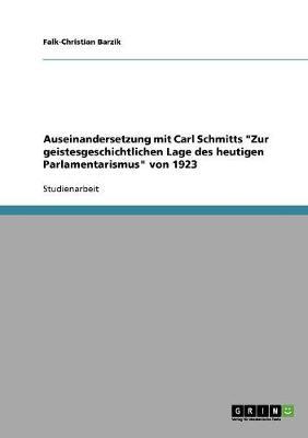 Auseinandersetzung Mit Carl Schmitts Zur Geistesgeschichtlichen Lage Des Heutigen Parlamentarismus Von 1923 (Paperback)
