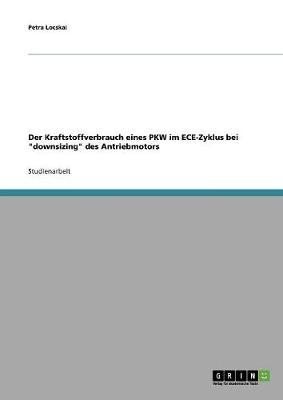 Der Kraftstoffverbrauch Eines Pkw Im Ece-Zyklus Bei Downsizing Des Antriebmotors (Paperback)