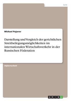 Darstellung Und Vergleich Der Gerichtlichen Streitbeilegungsmoglichkeiten Im Internationalen Wirtschaftsverkehr in Der Russischen Foderation (Paperback)