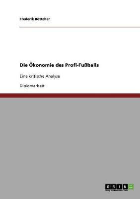 Die Okonomie Des Profi-Fuballs (Paperback)