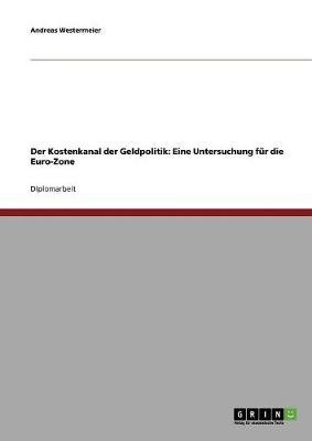 Der Kostenkanal Der Geldpolitik: Eine Untersuchung Fur Die Euro-Zone (Paperback)