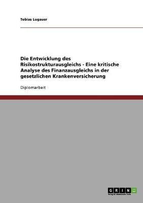 Die Entwicklung Des Risikostrukturausgleichs - Eine Kritische Analyse Des Finanzausgleichs in Der Gesetzlichen Krankenversicherung (Paperback)