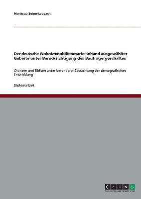 Der Deutsche Wohnimmobilienmarkt Anhand Ausgewahlter Gebiete Unter Berucksichtigung Des Bautragergeschaftes (Paperback)