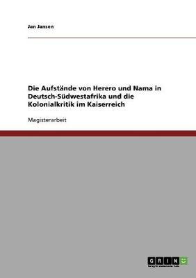 Die Aufst nde Von Herero Und Nama in Deutsch-S dwestafrika Und Die Kolonialkritik Im Kaiserreich (Paperback)
