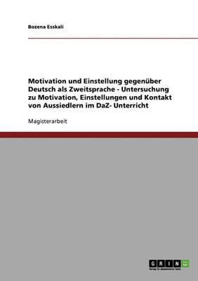 Motivation Und Einstellung Gegenuber Deutsch ALS Zweitsprache (Paperback)