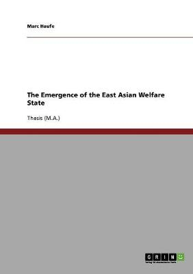 The Emergence of the East Asian Welfare State (Paperback)