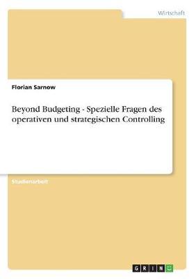 Beyond Budgeting - Spezielle Fragen Des Operativen Und Strategischen Controlling (Paperback)