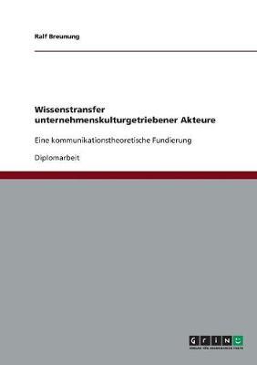 Wissenstransfer Unternehmenskulturgetriebener Akteure (Paperback)