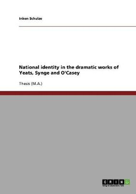National Identity in the Dramatic Works of Yeats, Synge and O'Casey (Paperback)