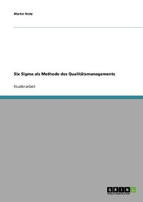 Six SIGMA ALS Methode Des Qualit tsmanagements (Paperback)