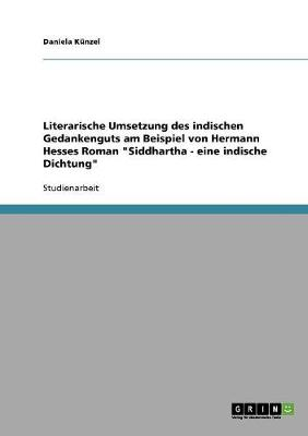 Literarische Umsetzung Des Indischen Gedankenguts Am Beispiel Von Hermann Hesses Roman Siddhartha - Eine Indische Dichtung (Paperback)