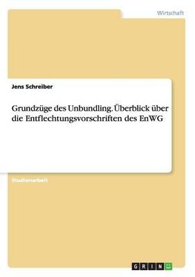 Grundzuge Des Unbundling. Uberblick Uber Die Entflechtungsvorschriften Des Enwg (Paperback)
