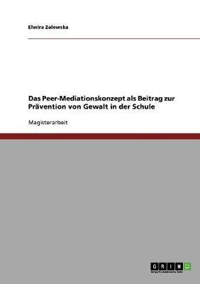 Das Peer-Mediationskonzept ALS Beitrag Zur Pravention Von Gewalt in Der Schule (Paperback)