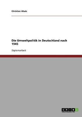 Die Umweltpolitik in Deutschland Nach 1945 (Paperback)