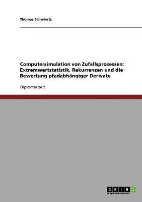 Computersimulation Von Zufallsprozessen: Extremwertstatistik, Rekurrenzen Und Die Bewertung Pfadabhangiger Derivate (Paperback)