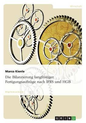 Die Bilanzierung Langfristiger Fertigungsauftrage Nach Ifrs Und Hgb (Paperback)