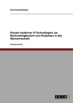 Einsatz Moderner It-Technologien Zur R ckverfolgbarkeit Von Produkten in Der Weinwirtschaft (Paperback)