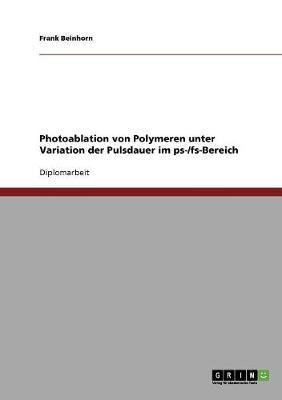 Photoablation Von Polymeren Unter Variation Der Pulsdauer Im PS-/Fs-Bereich (Paperback)