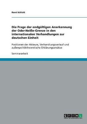 Die Frage Der Endgultigen Anerkennung Der Oder-Neisse-Grenze in Den Internationalen Verhandlungen Zur Deutschen Einheit (Paperback)