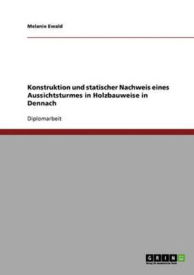 Konstruktion Und Statischer Nachweis Eines Aussichtsturmes in Holzbauweise (Paperback)