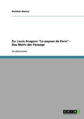 Zu: Louis Aragons Le Paysan de Paris - Das Motiv Der Passage (Paperback)