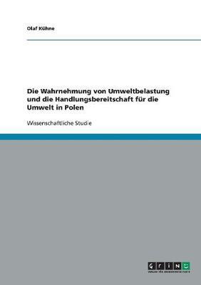 Die Wahrnehmung Von Umweltbelastung Und Die Handlungsbereitschaft Fur Die Umwelt in Polen (Paperback)