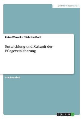 Entwicklung Und Zukunft Der Pflegeversicherung (Paperback)