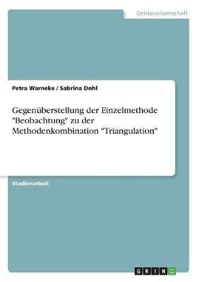 Gegenuberstellung Der Einzelmethode Beobachtung Zu Der Methodenkombination Triangulation (Paperback)