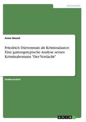 Friedrich Durrenmatt ALS Kriminalautor. Eine Gattungstypische Analyse Seines Kriminalromans Der Verdacht (Paperback)