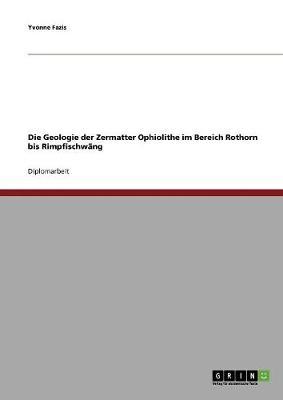 Die Geologie Der Zermatter Ophiolithe Im Bereich Rothorn Bis Rimpfischwang (Paperback)