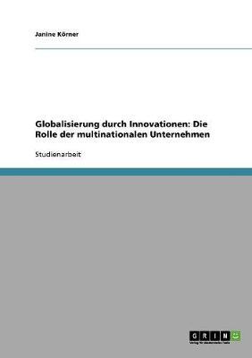 Globalisierung Durch Innovationen: Die Rolle Der Multinationalen Unternehmen (Paperback)