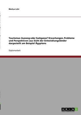 Tourismus - Ausweg Oder Sackgasse? Erwartungen, Probleme Und Perspektiven Aus Sicht Der Entwicklungslander (Paperback)