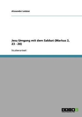 Jesu Umgang Mit Dem Sabbat (Markus 2, 23 - 28) (Paperback)