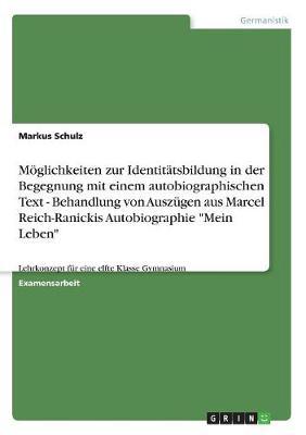 """Moglichkeiten Zur Identitatsbildung in Der Begegnung Mit Einem Autobiographischen Text - Behandlung Von Auszugen Aus Marcel Reich-Ranickis Autobiographie """"Mein Leben"""" (Paperback)"""