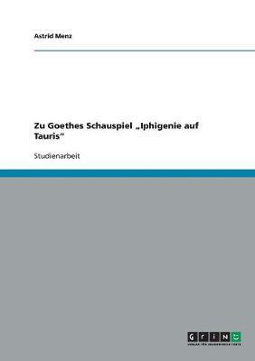 Zu Goethes Schauspiel 'Iphigenie Auf Tauris' (Paperback)