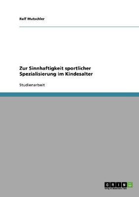 Zur Sinnhaftigkeit Sportlicher Spezialisierung Im Kindesalter (Paperback)